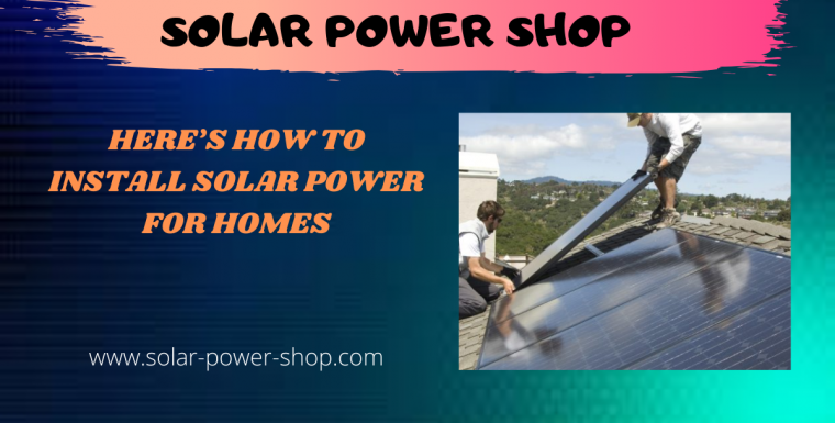 Here's How to Install Solar Power For Homes