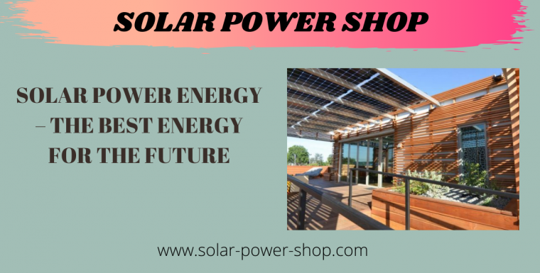 Solar Power Energy – The Best Energy For The Future