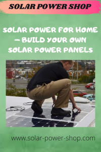 Solar Power For Home - Build Your Own Solar Power Panels