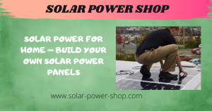 Solar Power For Homes - 3 Ways To Have A Solar Powered Home
