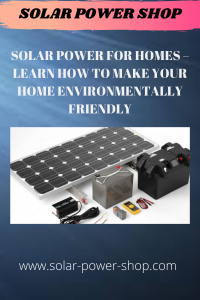 Solar Power For Homes - Learn How to Make Your Home Environmentally Friendly