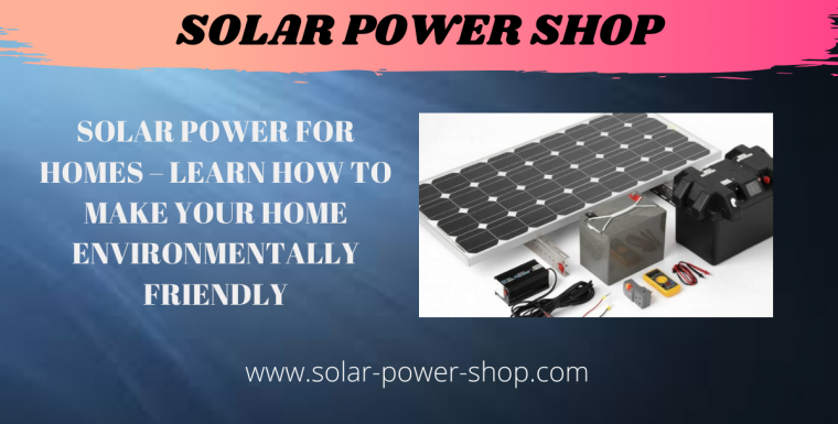 Solar Power For Homes – Learn How to Make Your Home Environmentally Friendly