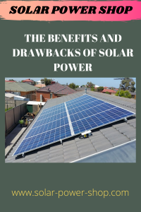 The Benefits and Drawbacks of Solar Power