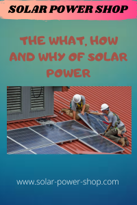 The What, How and Why of Solar Power