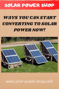 Ways You Can Start Converting to Solar Power NOW!
